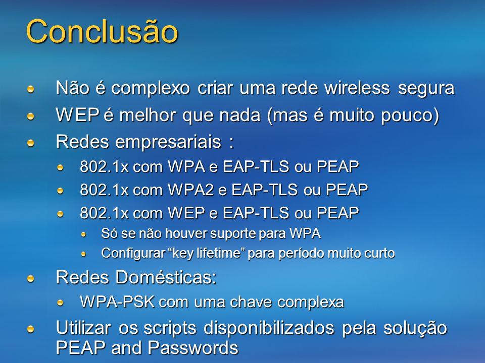 Conclusão Não é complexo criar uma rede wireless segura WEP é melhor que nada (mas é muito pouco) Redes empresariais : 802.1x com WPA e EAP-TLS ou PEA