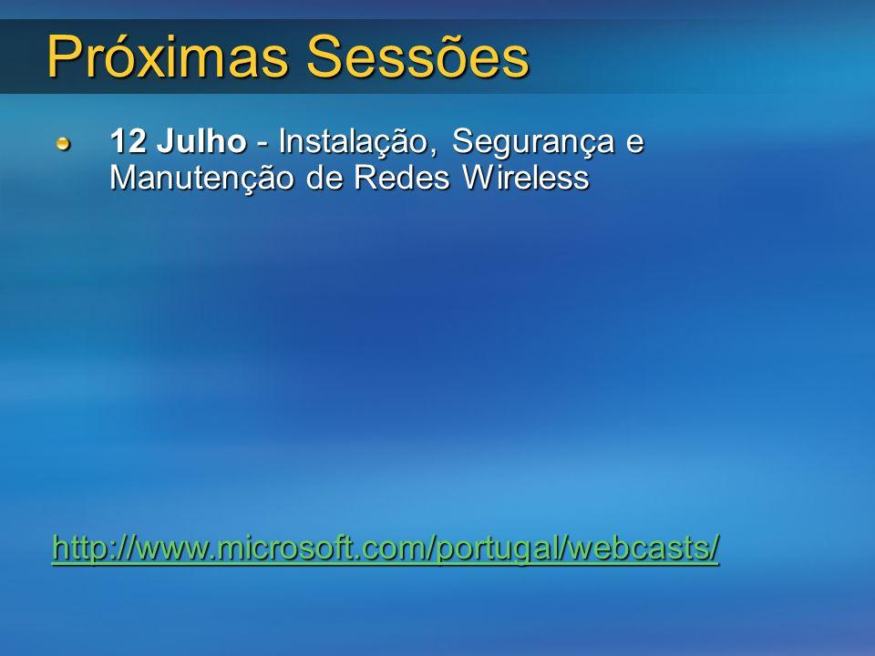 Próximas Sessões 12 Julho - Instalação, Segurança e Manutenção de Redes Wireless http://www.microsoft.com/portugal/webcasts/
