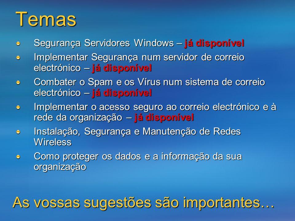 Temas Segurança Servidores Windows – já disponível Implementar Segurança num servidor de correio electrónico – já disponível Combater o Spam e os Víru