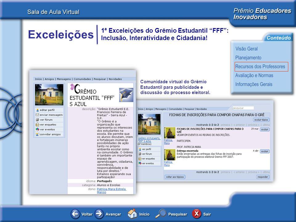 Exceleições 1ª Exceleições do Grêmio Estudantil FFF: Inclusão, Interatividade e Cidadania! Comunidade virtual do Grêmio Estudantil para publicidade e