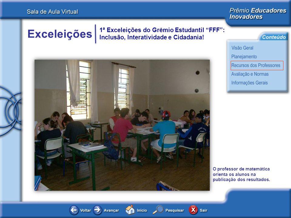 Exceleições 1ª Exceleições do Grêmio Estudantil FFF: Inclusão, Interatividade e Cidadania! O professor de matemática orienta os alunos na publicação d