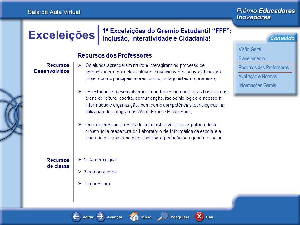 Exceleições 1ª Exceleições do Grêmio Estudantil FFF: Inclusão, Interatividade e Cidadania! Recursos Desenvolvidos Os alunos aprenderam muito e interag