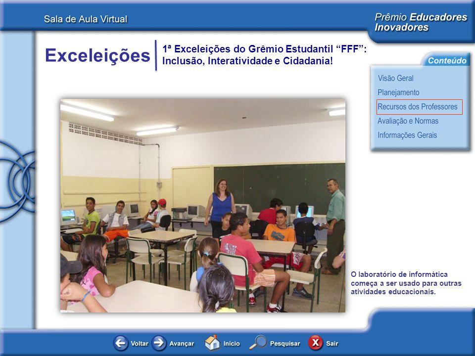 Exceleições 1ª Exceleições do Grêmio Estudantil FFF: Inclusão, Interatividade e Cidadania! O laboratório de informática começa a ser usado para outras