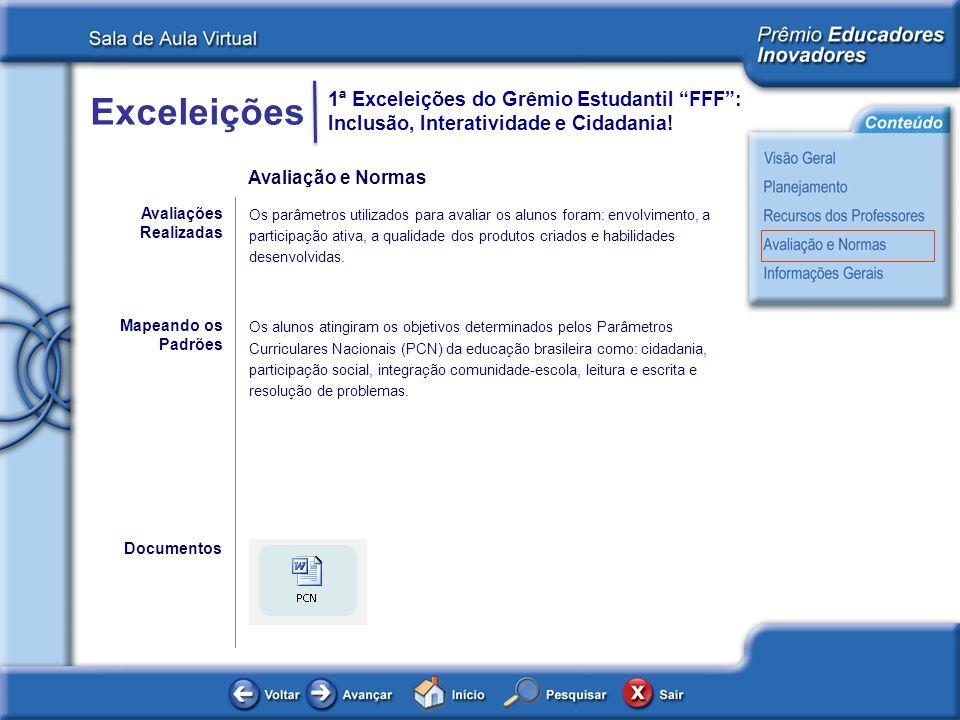Exceleições 1ª Exceleições do Grêmio Estudantil FFF: Inclusão, Interatividade e Cidadania! Os parâmetros utilizados para avaliar os alunos foram: envo