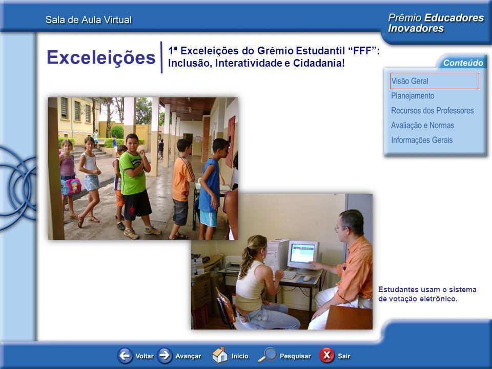 Exceleições 1ª Exceleições do Grêmio Estudantil FFF: Inclusão, Interatividade e Cidadania! Estudantes usam o sistema de votação eletrônico.