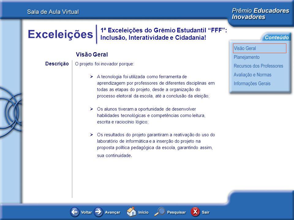 Exceleições 1ª Exceleições do Grêmio Estudantil FFF: Inclusão, Interatividade e Cidadania! Descrição O projeto foi inovador porque: A tecnologia foi u