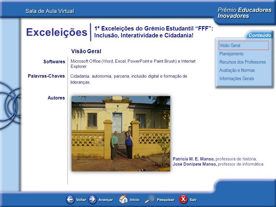 Exceleições 1ª Exceleições do Grêmio Estudantil FFF: Inclusão, Interatividade e Cidadania! Autores Microsoft Office (Word, Excel, PowerPoint e Paint B