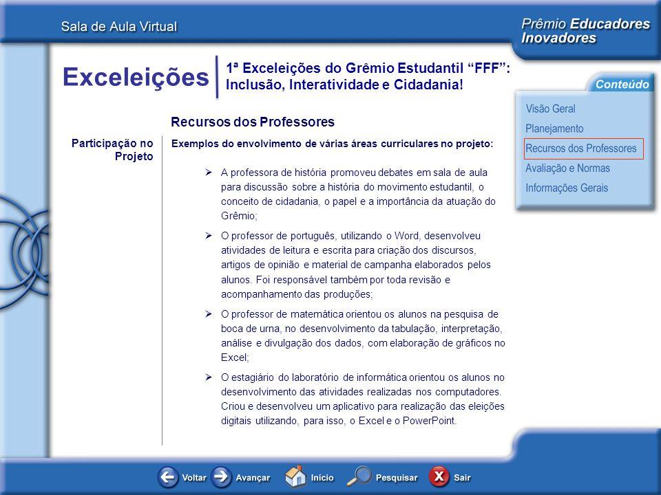 Exceleições 1ª Exceleições do Grêmio Estudantil FFF: Inclusão, Interatividade e Cidadania! Participação no Projeto Exemplos do envolvimento de várias