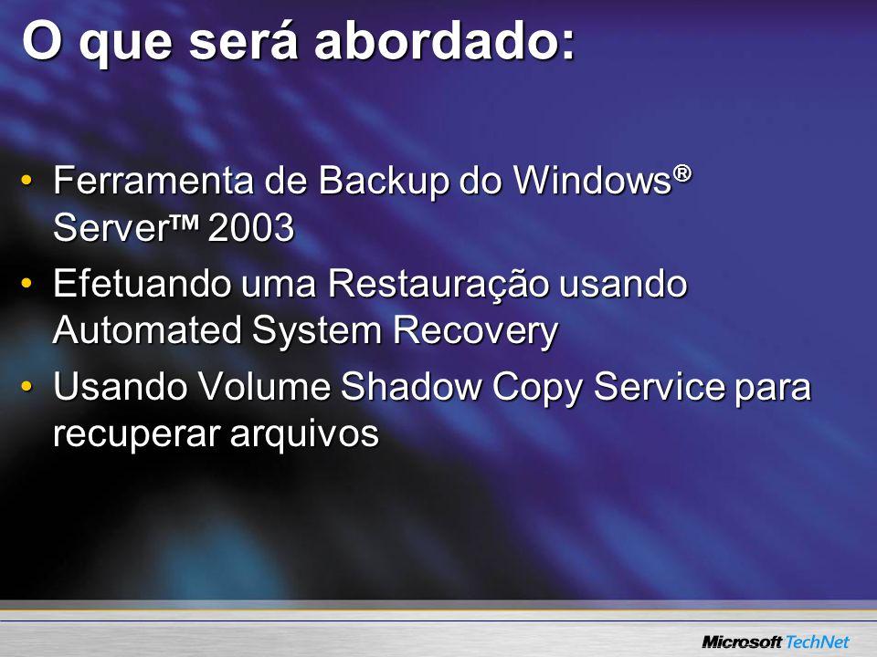 O que será abordado: Ferramenta de Backup do Windows ® Server 2003Ferramenta de Backup do Windows ® Server 2003 Efetuando uma Restauração usando Autom