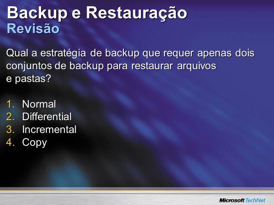 Backup e Restauração Revisão Qual a estratégia de backup que requer apenas dois conjuntos de backup para restaurar arquivos e pastas? 1.Normal 2.Diffe