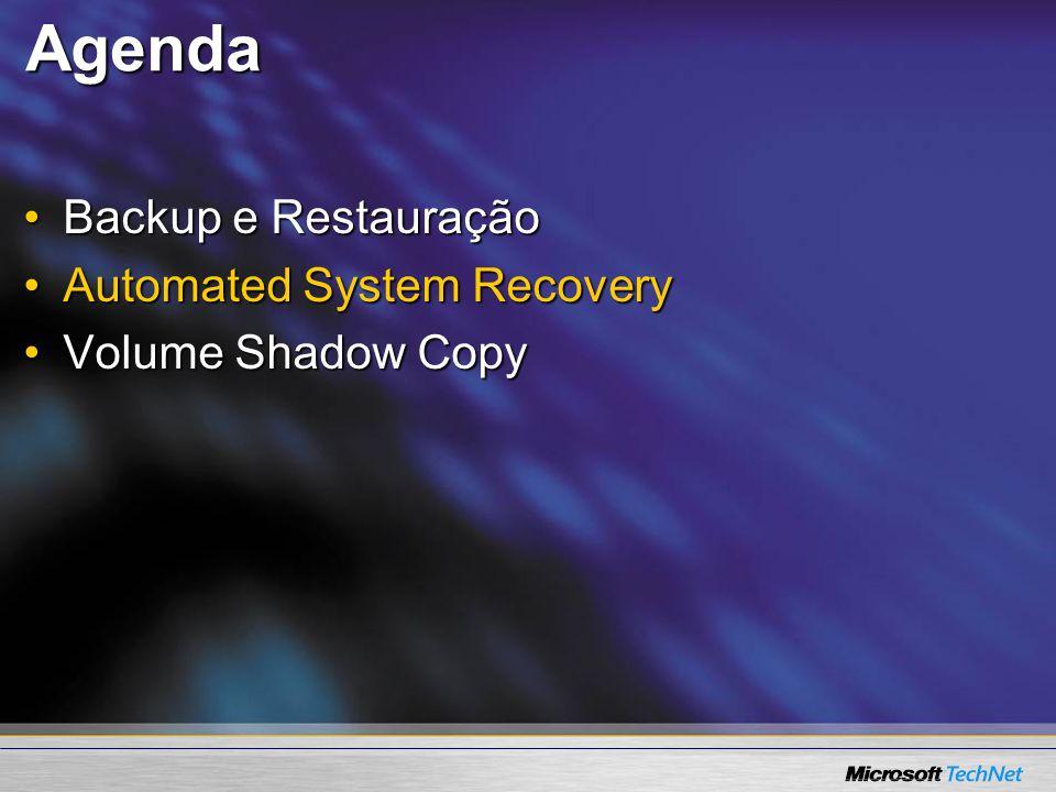 Agenda Backup e RestauraçãoBackup e Restauração Automated System RecoveryAutomated System Recovery Volume Shadow CopyVolume Shadow Copy