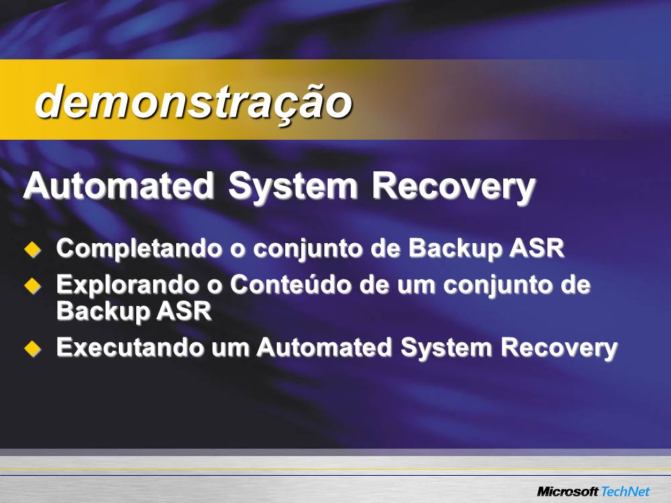 Automated System Recovery Completando o conjunto de Backup ASR Completando o conjunto de Backup ASR Explorando o Conteúdo de um conjunto de Backup ASR
