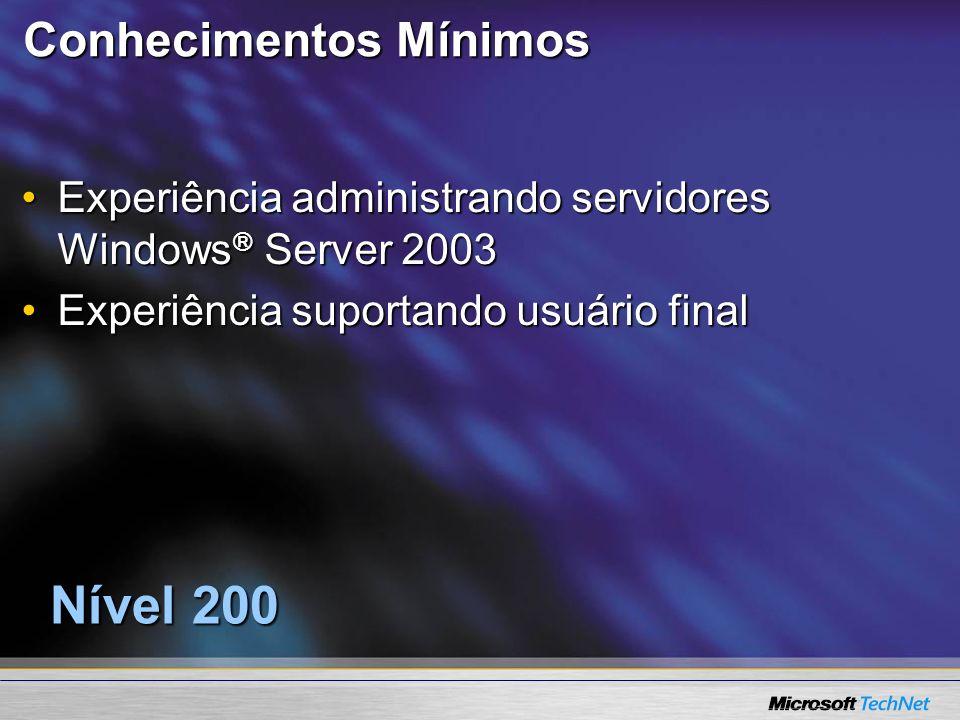 Conhecimentos Mínimos Experiência administrando servidores Windows ® Server 2003Experiência administrando servidores Windows ® Server 2003 Experiência