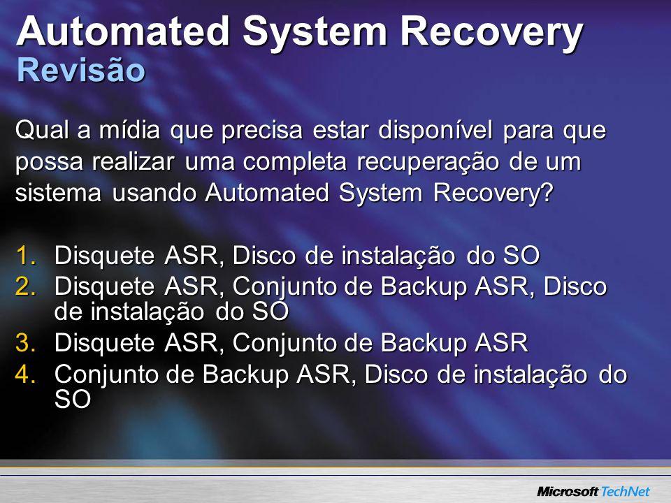 Automated System Recovery Revisão Qual a mídia que precisa estar disponível para que possa realizar uma completa recuperação de um sistema usando Auto