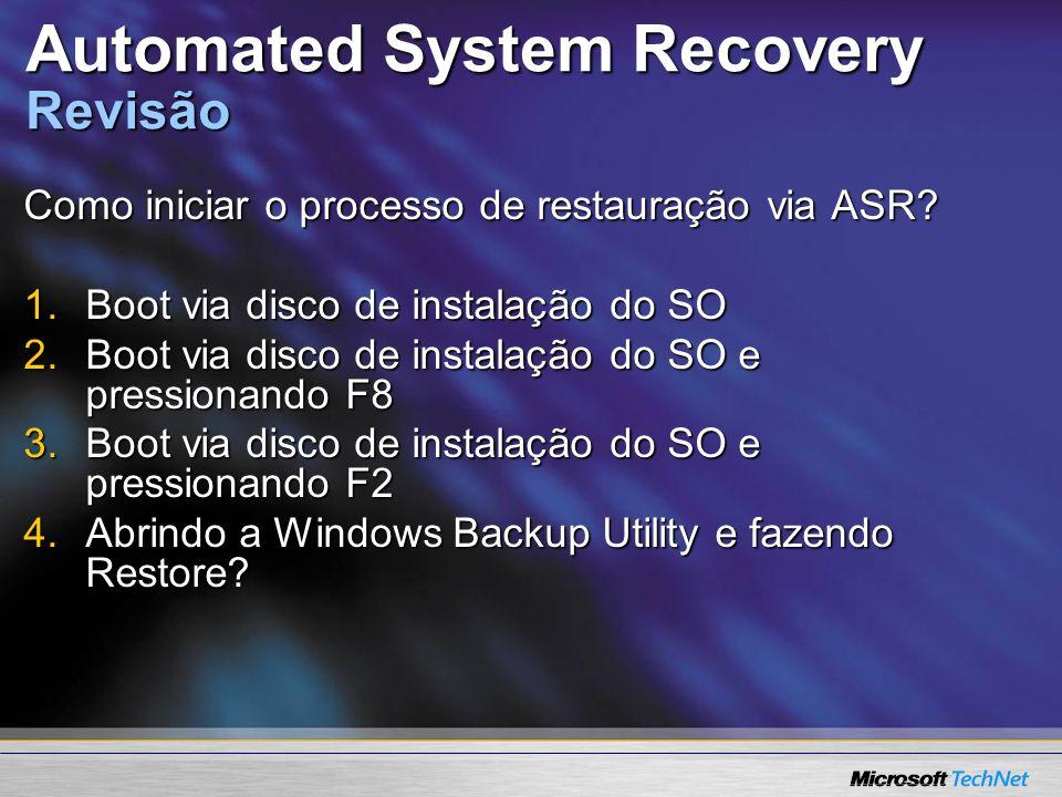 Como iniciar o processo de restauração via ASR? 1.Boot via disco de instalação do SO 2.Boot via disco de instalação do SO e pressionando F8 3.Boot via
