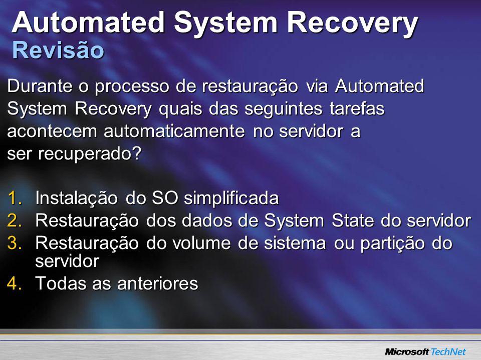 Durante o processo de restauração via Automated System Recovery quais das seguintes tarefas acontecem automaticamente no servidor a ser recuperado? 1.