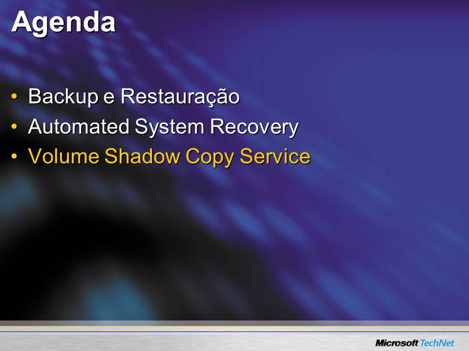 Agenda Backup e RestauraçãoBackup e Restauração Automated System RecoveryAutomated System Recovery Volume Shadow Copy ServiceVolume Shadow Copy Servic