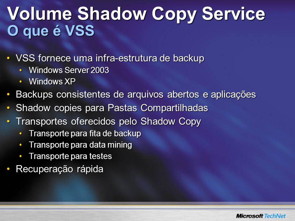 Volume Shadow Copy Service O que é VSS VSS fornece uma infra-estrutura de backupVSS fornece uma infra-estrutura de backup Windows Server 2003Windows S