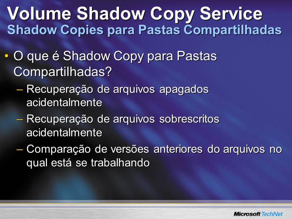 Volume Shadow Copy Service Shadow Copies para Pastas Compartilhadas O que é Shadow Copy para Pastas Compartilhadas?O que é Shadow Copy para Pastas Com