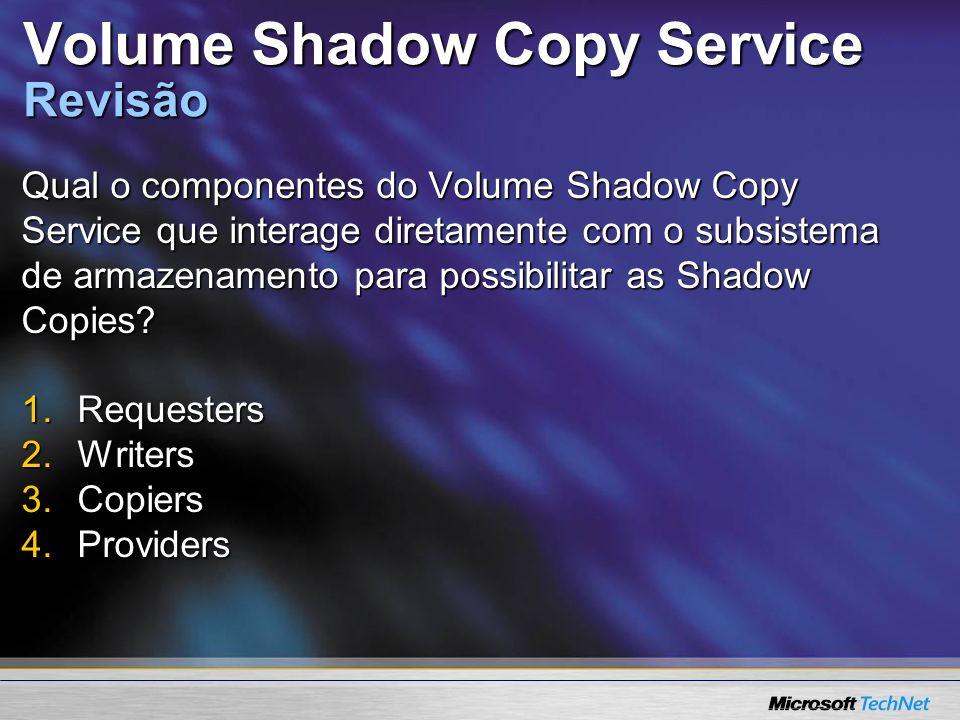 Volume Shadow Copy Service Revisão Qual o componentes do Volume Shadow Copy Service que interage diretamente com o subsistema de armazenamento para po