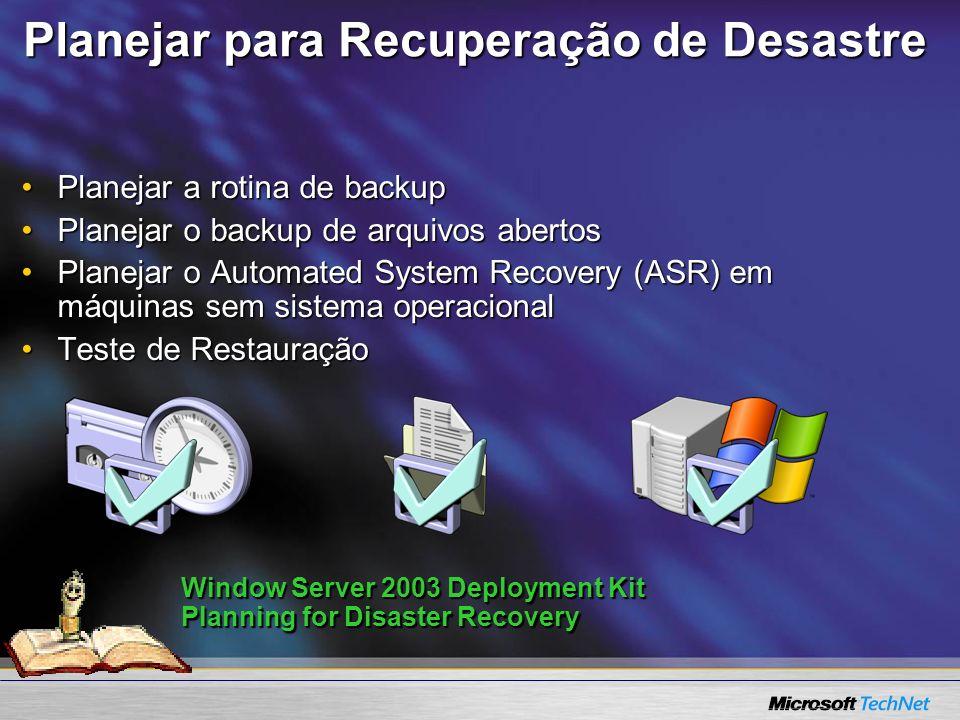 Planejar para Recuperação de Desastre Planejar a rotina de backupPlanejar a rotina de backup Planejar o backup de arquivos abertosPlanejar o backup de