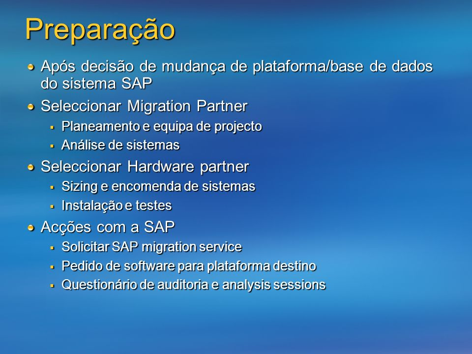 Após decisão de mudança de plataforma/base de dados do sistema SAP Seleccionar Migration Partner Planeamento e equipa de projecto Planeamento e equipa
