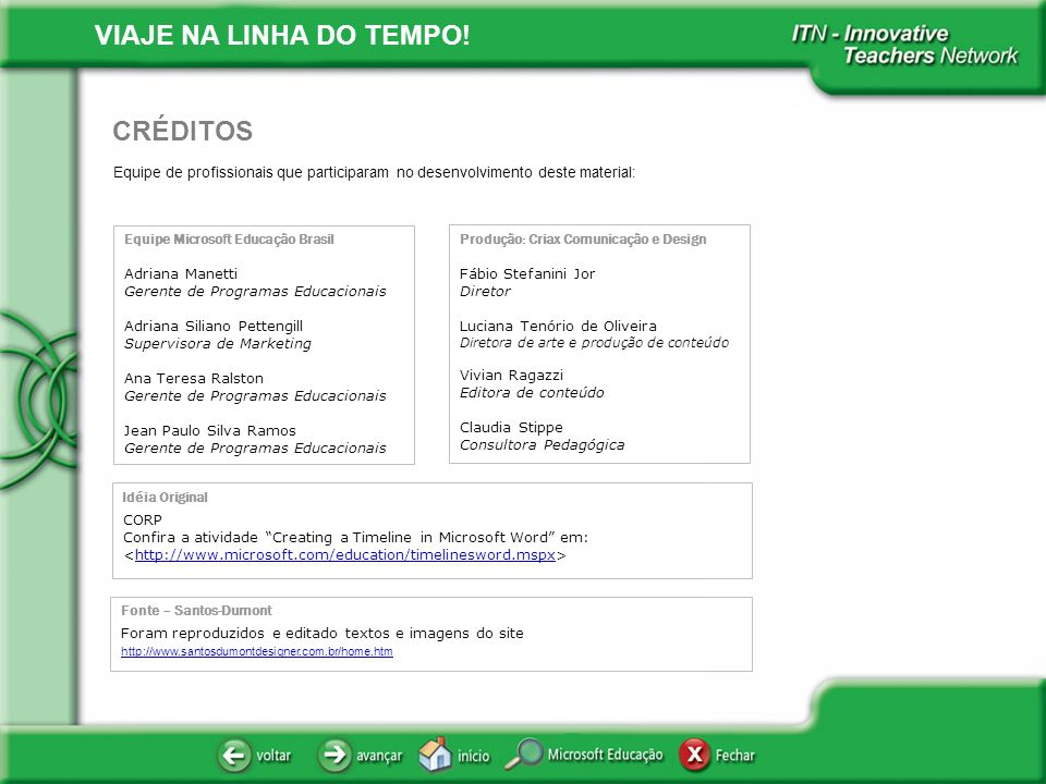 VIAJE NA LINHA DO TEMPO! Equipe de profissionais que participaram no desenvolvimento deste material: CRÉDITOS Equipe Microsoft Educação Brasil Adriana