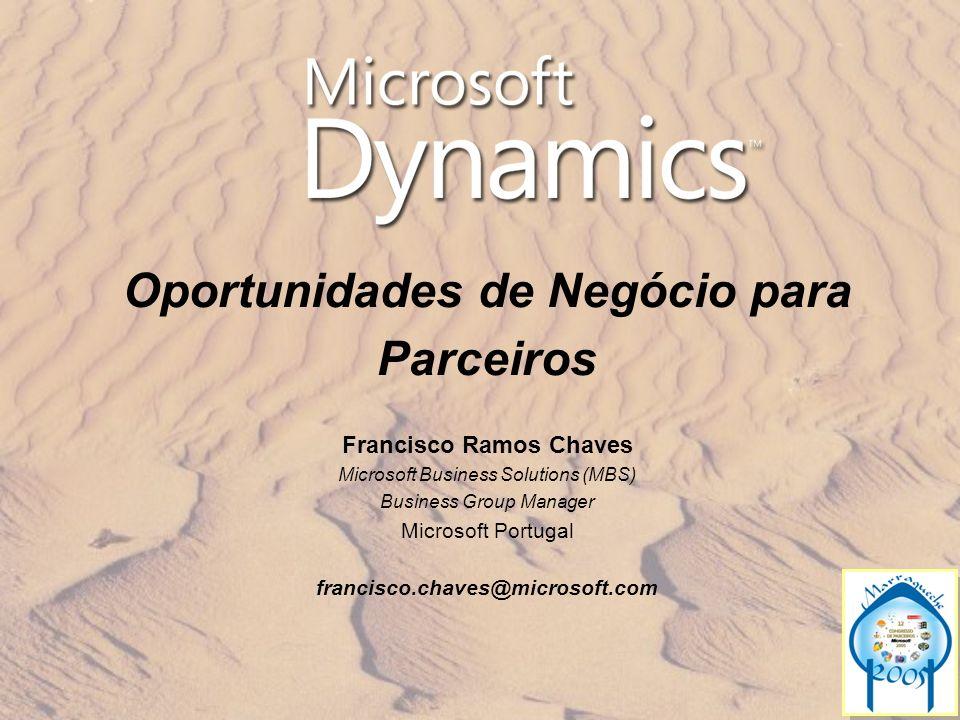 Oportunidades de Negócio para Parceiros Francisco Ramos Chaves Microsoft Business Solutions (MBS) Business Group Manager Microsoft Portugal francisco.