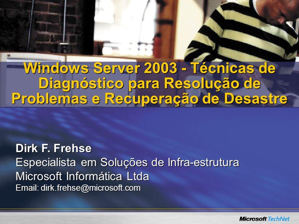 Windows Server 2003 - Técnicas de Diagnóstico para Resolução de Problemas e Recuperação de Desastre Dirk F. Frehse Especialista em Soluções de Infra-e