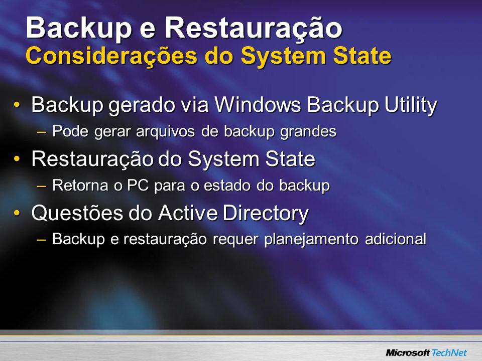 Backup e Restauração Considerações do System State Backup gerado via Windows Backup UtilityBackup gerado via Windows Backup Utility –Pode gerar arquiv