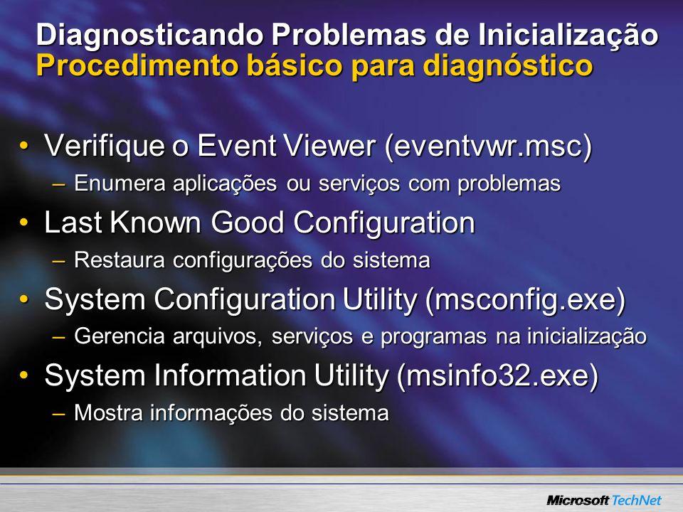Diagnosticando Problemas de Inicialização Procedimento básico para diagnóstico Verifique o Event Viewer (eventvwr.msc)Verifique o Event Viewer (eventv