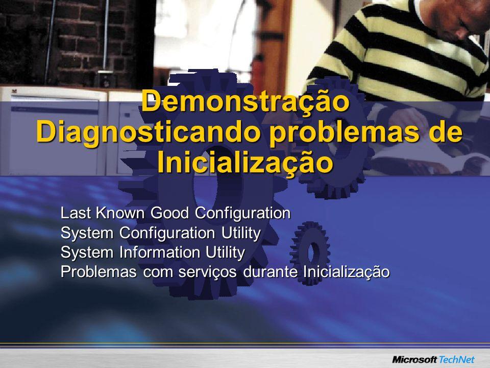 Demonstração Diagnosticando problemas de Inicialização Last Known Good Configuration System Configuration Utility System Information Utility Problemas
