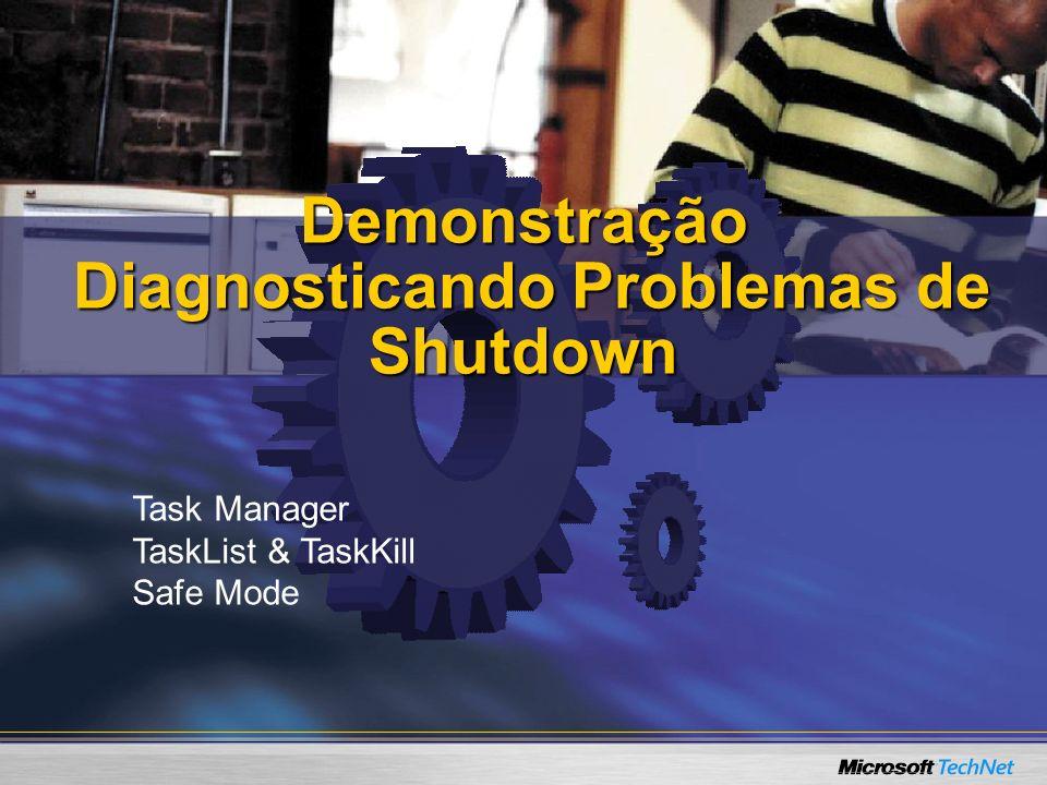 Demonstração Diagnosticando Problemas de Shutdown Task Manager TaskList & TaskKill Safe Mode