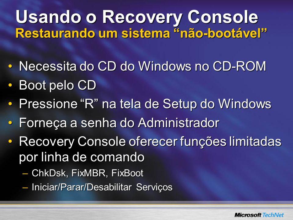 Usando o Recovery Console Restaurando um sistema não-bootável Necessita do CD do Windows no CD-ROMNecessita do CD do Windows no CD-ROM Boot pelo CDBoo