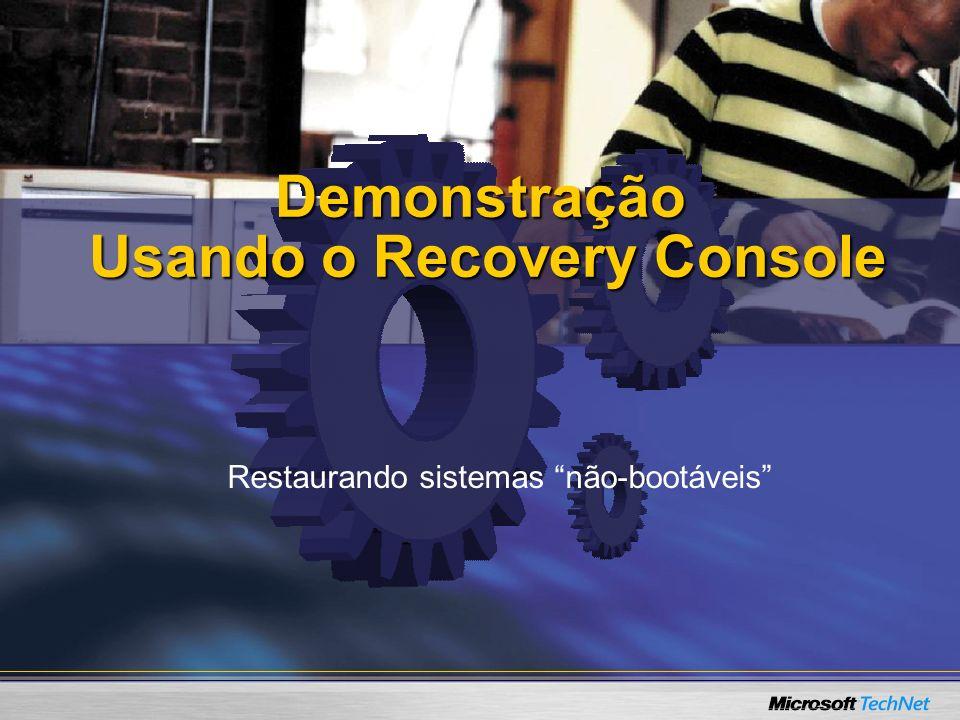 Demonstração Usando o Recovery Console Restaurando sistemas não-bootáveis