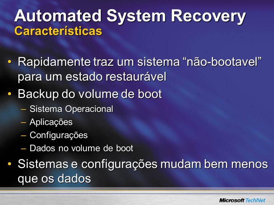 Automated System Recovery Características Rapidamente traz um sistema não-bootavel para um estado restaurávelRapidamente traz um sistema não-bootavel