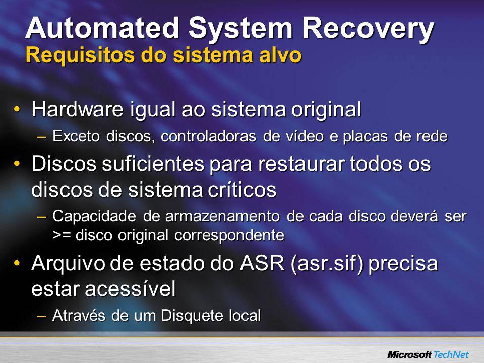 Automated System Recovery Requisitos do sistema alvo Hardware igual ao sistema originalHardware igual ao sistema original –Exceto discos, controladora