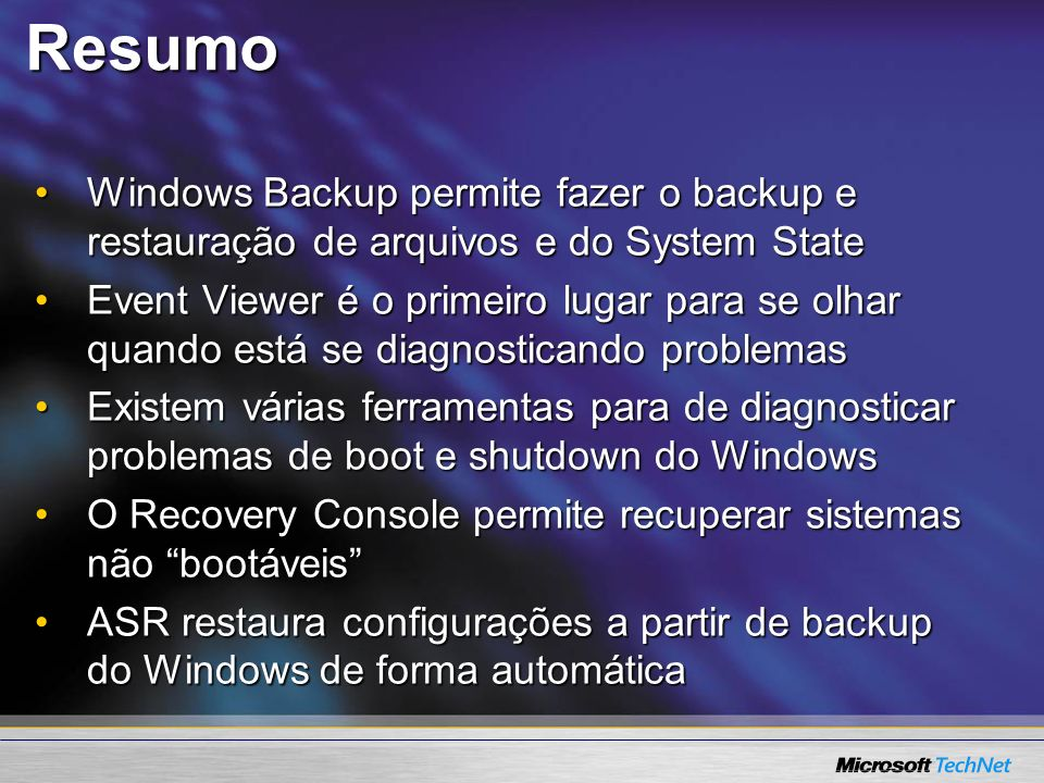 Resumo Windows Backup permite fazer o backup e restauração de arquivos e do System StateWindows Backup permite fazer o backup e restauração de arquivo