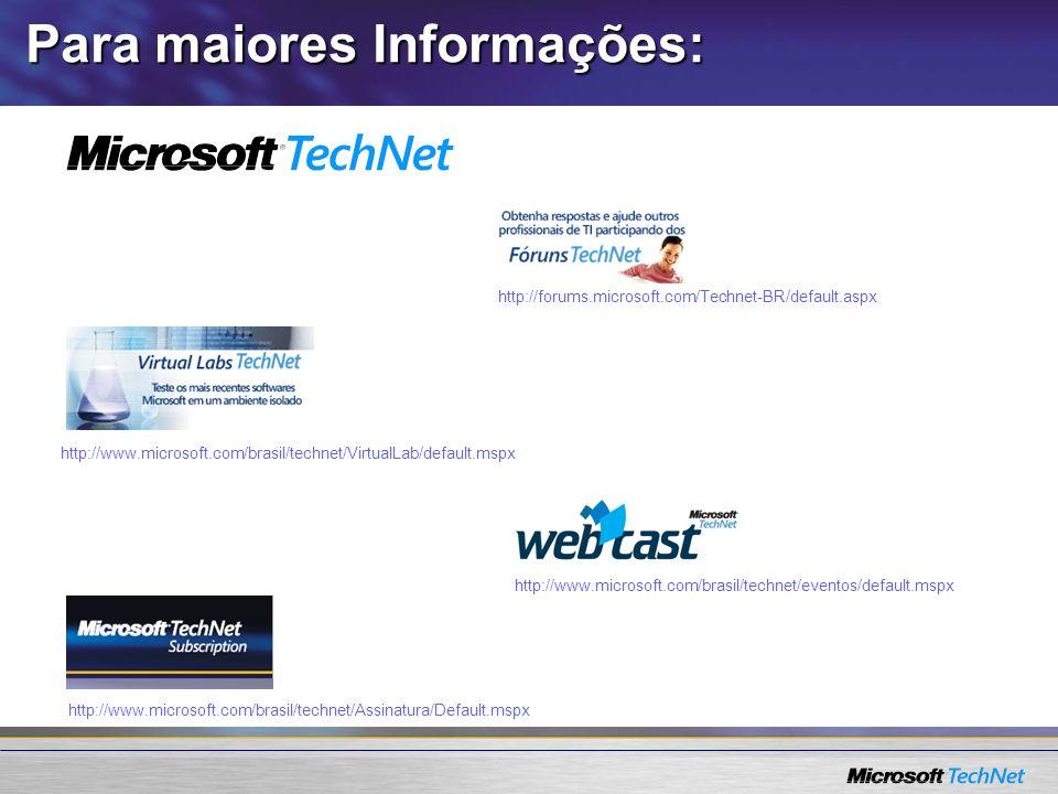 http://www.microsoft.com/brasil/technet/VirtualLab/default.mspx http://www.microsoft.com/brasil/technet/eventos/default.mspx http://forums.microsoft.c