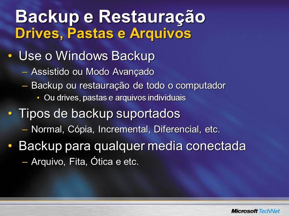 Backup e Restauração Drives, Pastas e Arquivos Use o Windows BackupUse o Windows Backup –Assistido ou Modo Avançado –Backup ou restauração de todo o c