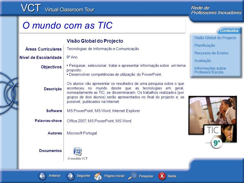 O mundo com as TIC Planificação O documento disponibilizado abaixo contém a planificação do projecto, explicando as actividades e propondo sugestões de realização das mesmas.