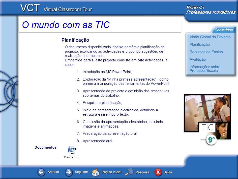 O mundo com as TIC Planificação O documento disponibilizado abaixo contém a planificação do projecto, explicando as actividades e propondo sugestões d