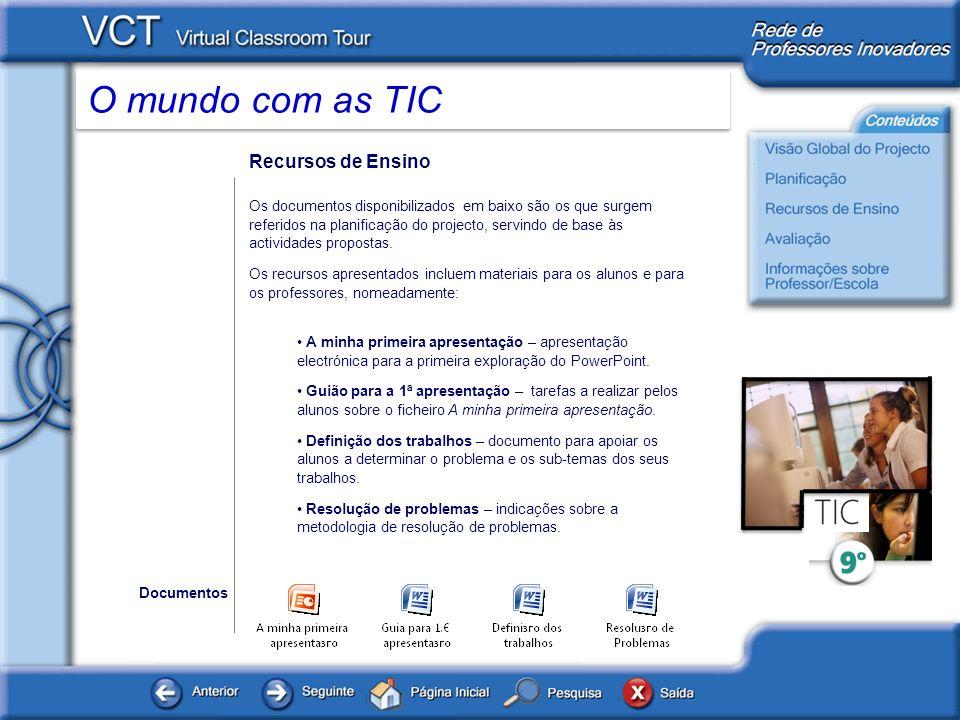 O mundo com as TIC Recursos de Ensino (cont.) Lista de sítios – endereços web onde se podem encontrar informações sobre o tema do projecto.