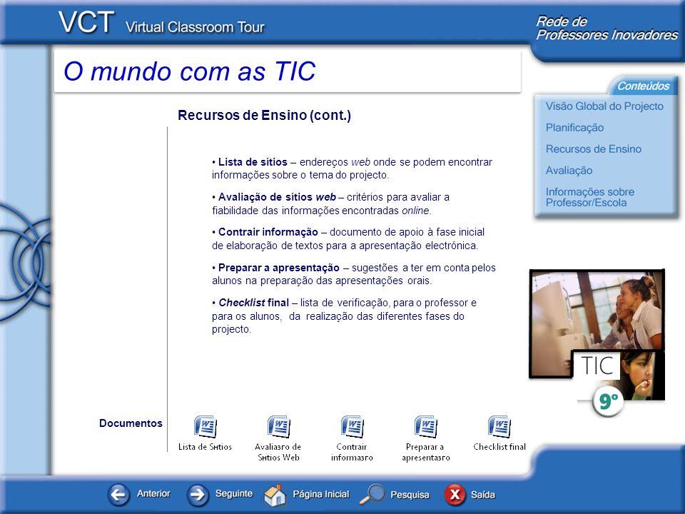 O mundo com as TIC Recursos de Ensino (cont.) Lista de sítios – endereços web onde se podem encontrar informações sobre o tema do projecto. Avaliação