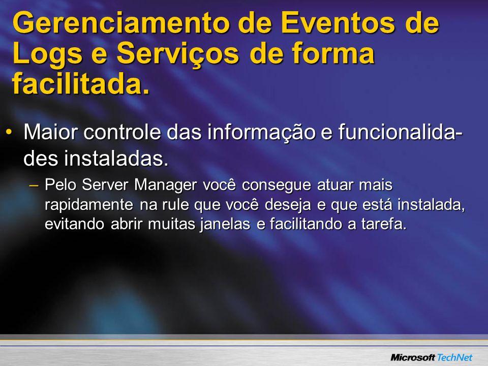 Gerenciamento de Eventos de Logs e Serviços de forma facilitada. Maior controle das informação e funcionalida- des instaladas.Maior controle das infor