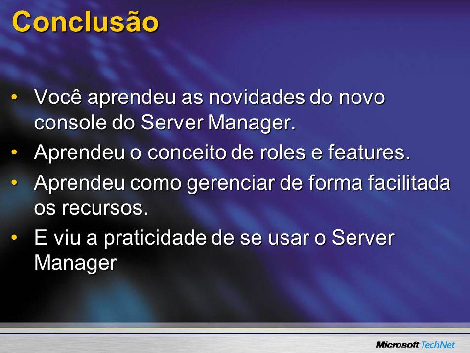 Conclusão Você aprendeu as novidades do novo console do Server Manager.Você aprendeu as novidades do novo console do Server Manager. Aprendeu o concei