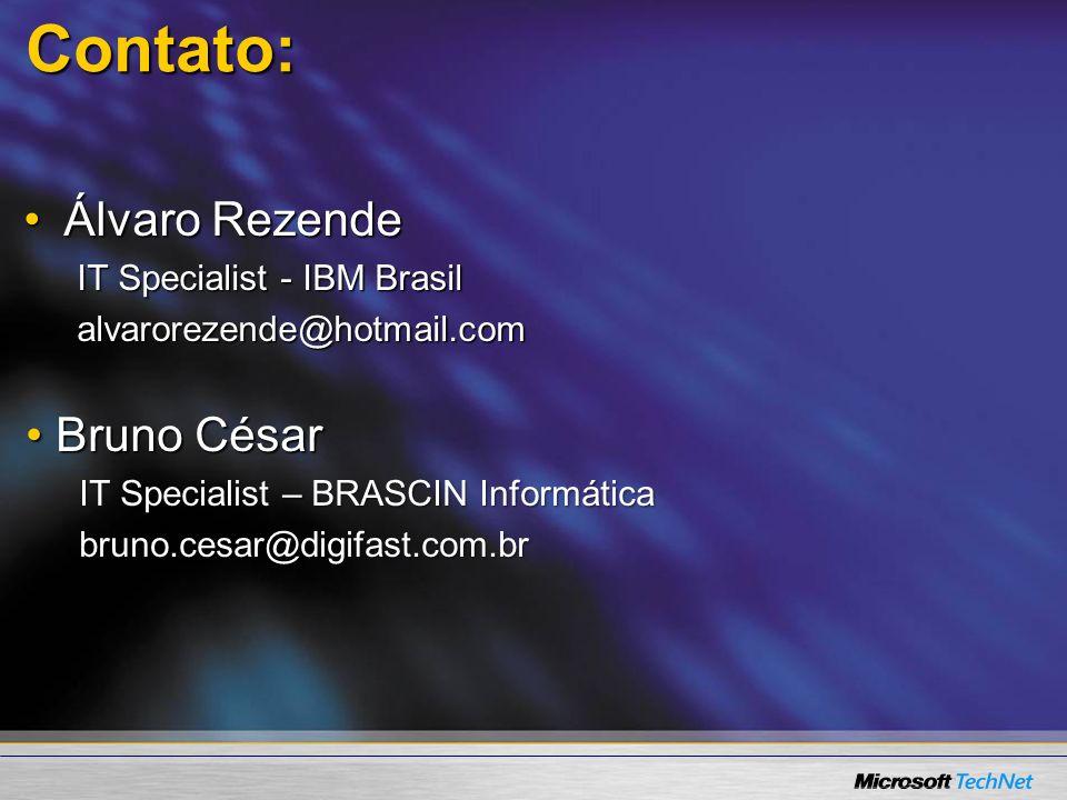 Contato: Álvaro RezendeÁlvaro Rezende IT Specialist - IBM Brasil alvarorezende@hotmail.com Bruno César Bruno César IT Specialist – BRASCIN Informática