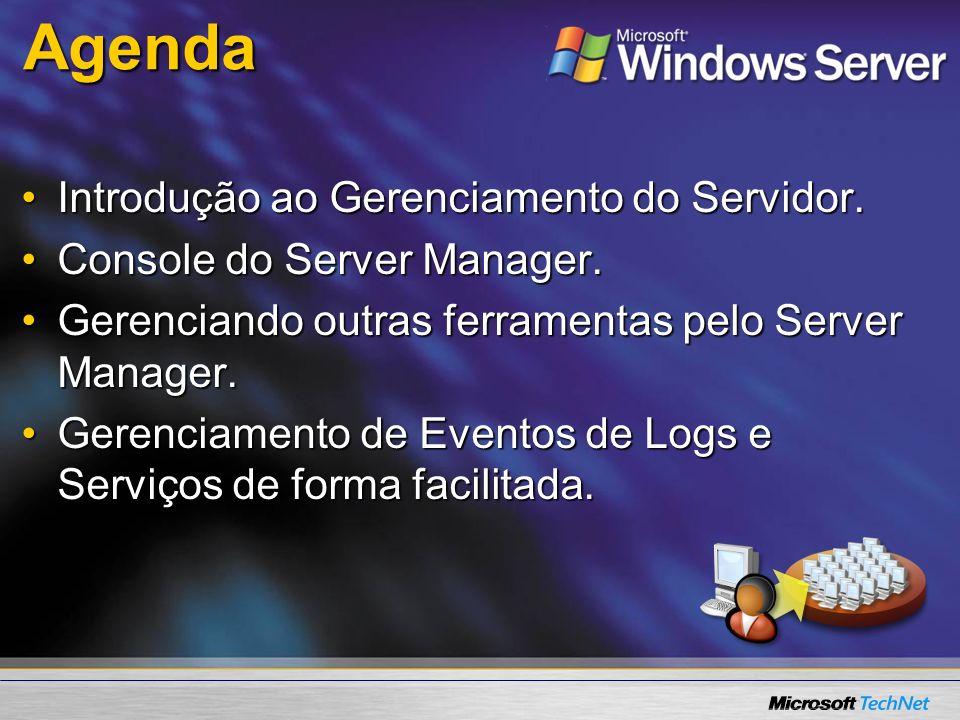 Agenda Introdução ao Gerenciamento do Servidor.Introdução ao Gerenciamento do Servidor. Console do Server Manager.Console do Server Manager. Gerencian