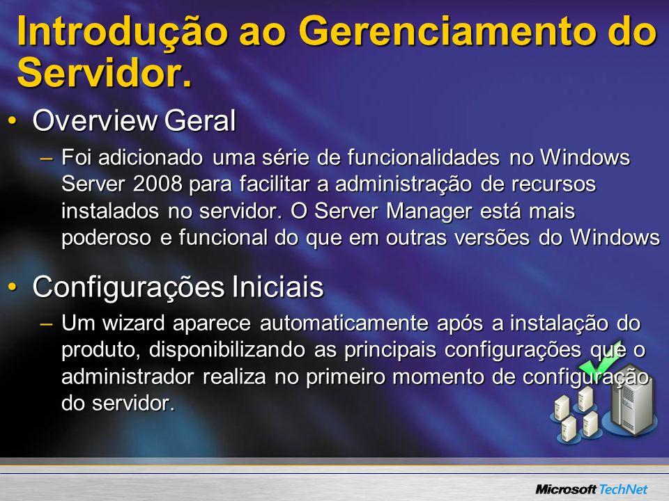Introdução ao Gerenciamento do Servidor. Overview GeralOverview Geral –Foi adicionado uma série de funcionalidades no Windows Server 2008 para facilit