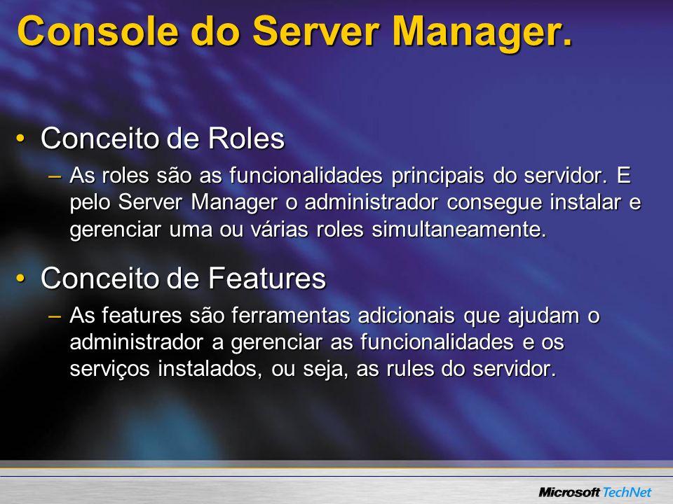 Console do Server Manager. Conceito de RolesConceito de Roles –As roles são as funcionalidades principais do servidor. E pelo Server Manager o adminis